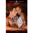 Prelude to a Seduction by Lotchie Burton
