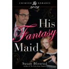 His Fantasy Maid by Susan Blexrud
