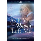 As If You Never Left Me by Katriena Knights