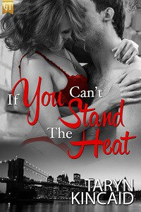 If You Can't Stand the Heat - Contemporary Romance Novel by Taryn Kincaid