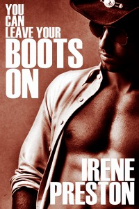 You Can Leave Your Boots On, M/M romance novel by Irene Preston