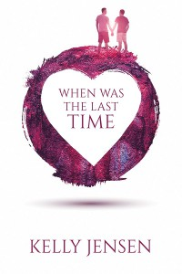 When Was the Last Time by Kelly Jensen - M/M Romance Novel Cover