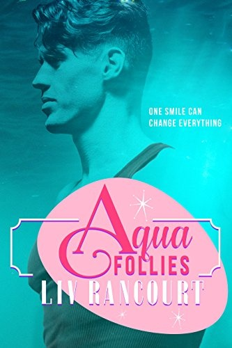 Aqua Follies by Liv Rancourt